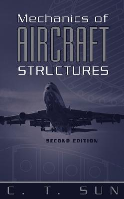 Mechanics of Aircraft Structures By Sun, C. T.